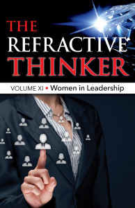 Spring 2016 The Refractive Thinker®: Vol XI: Women in Leadership